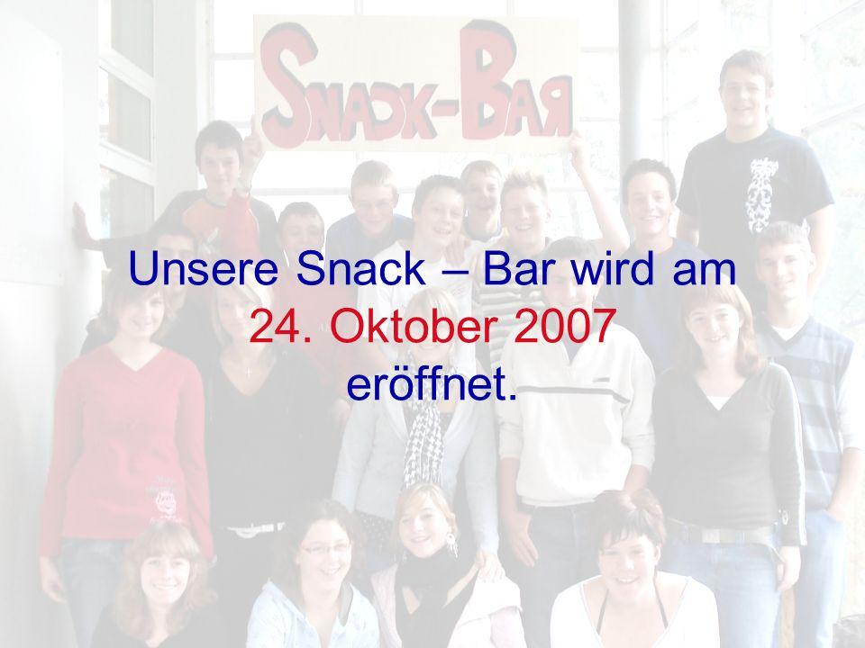 Unsere Snack – Bar wird am 24. Oktober 2007 eröffnet.
