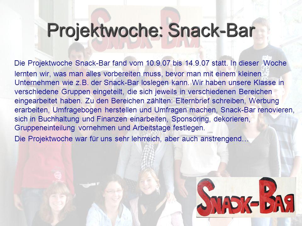 Projektwoche: Snack-Bar Die Projektwoche Snack-Bar fand vom 10.9.07 bis 14.9.07 statt.