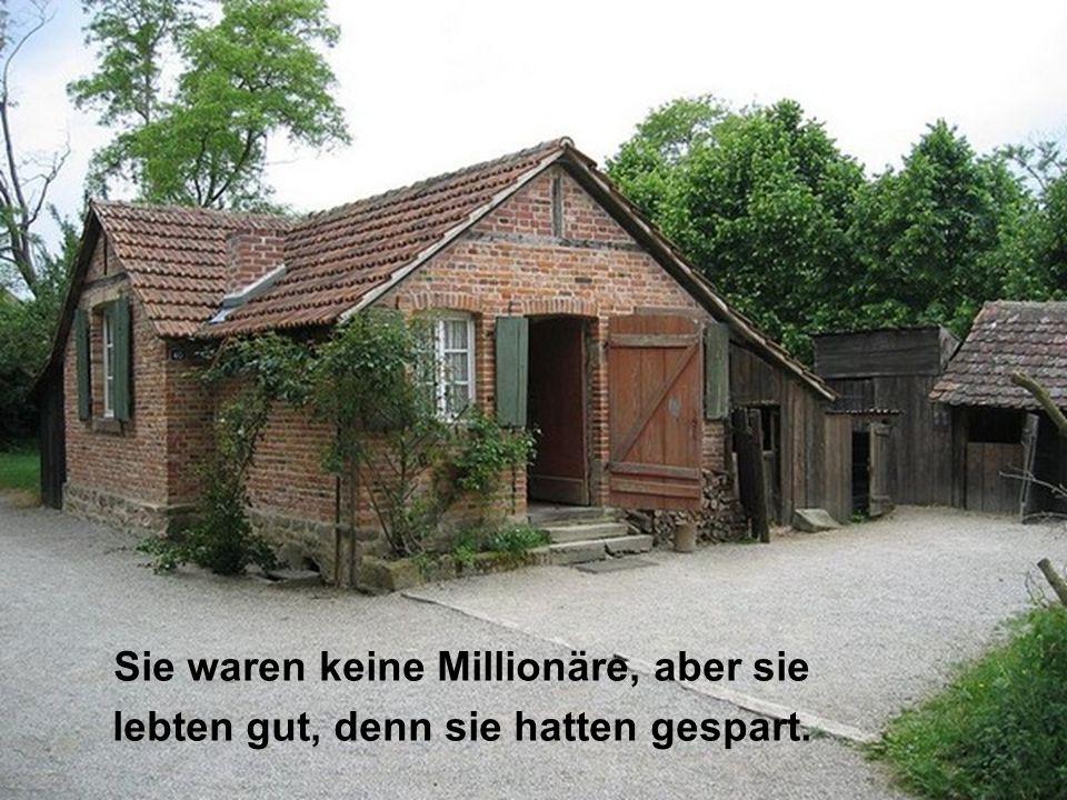 Sie waren keine Millionäre, aber sie lebten gut, denn sie hatten gespart.