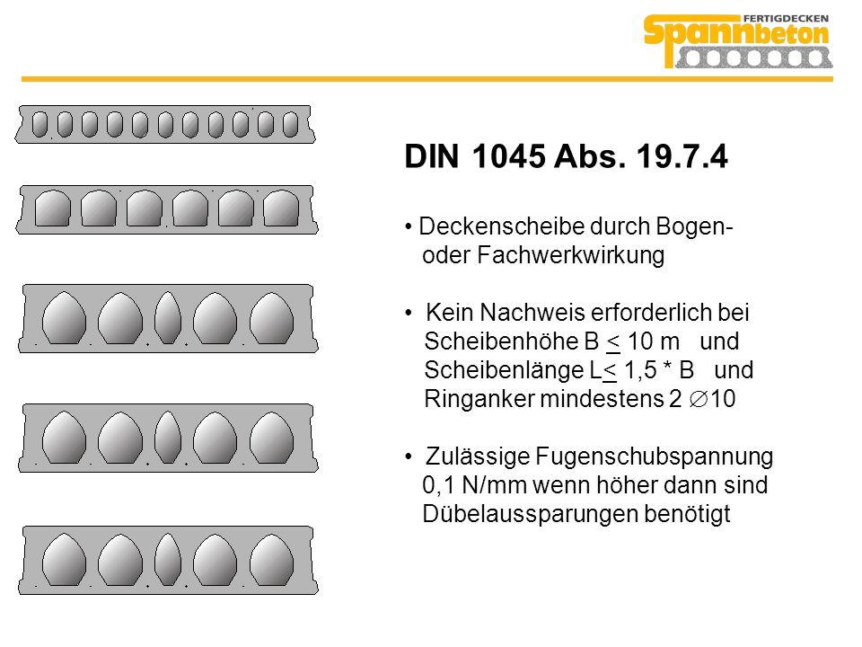 DIN 1045 Abs. 19.7.4 Deckenscheibe durch Bogen- oder Fachwerkwirkung Kein Nachweis erforderlich bei Scheibenhöhe B < 10 m und Scheibenlänge L< 1,5 * B