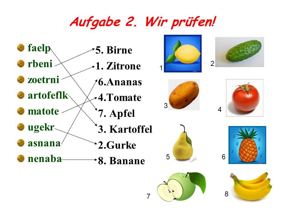 Aufgabe 2. Wir prüfen! faelp rbeni zoetrni artofeflk matote ugekr asnana nenaba 5. Birne 1. Zitrone 6.Ananas 4.Tomate 7. Apfel 3. Kartoffel 2.Gurke 8.