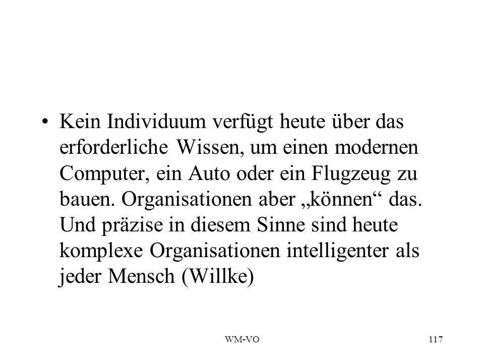 WM-VO117 Kein Individuum verfügt heute über das erforderliche Wissen, um einen modernen Computer, ein Auto oder ein Flugzeug zu bauen.