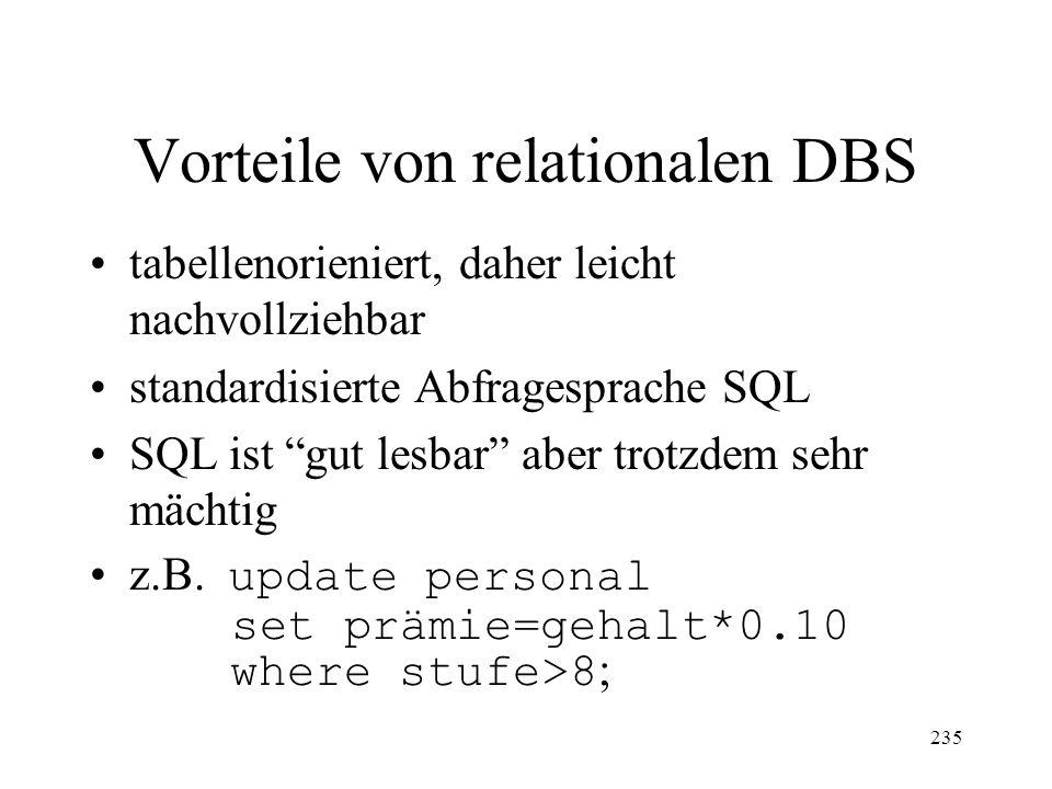 235 Vorteile von relationalen DBS tabellenorieniert, daher leicht nachvollziehbar standardisierte Abfragesprache SQL SQL ist gut lesbar aber trotzdem sehr mächtig z.B.