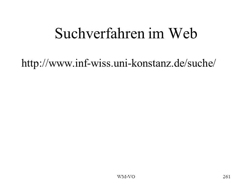 WM-VO261 Suchverfahren im Web http://www.inf-wiss.uni-konstanz.de/suche/
