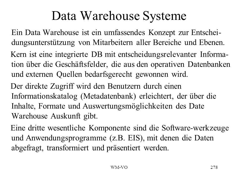 WM-VO278 Data Warehouse Systeme Ein Data Warehouse ist ein umfassendes Konzept zur Entschei- dungsunterstützung von Mitarbeitern aller Bereiche und Ebenen.