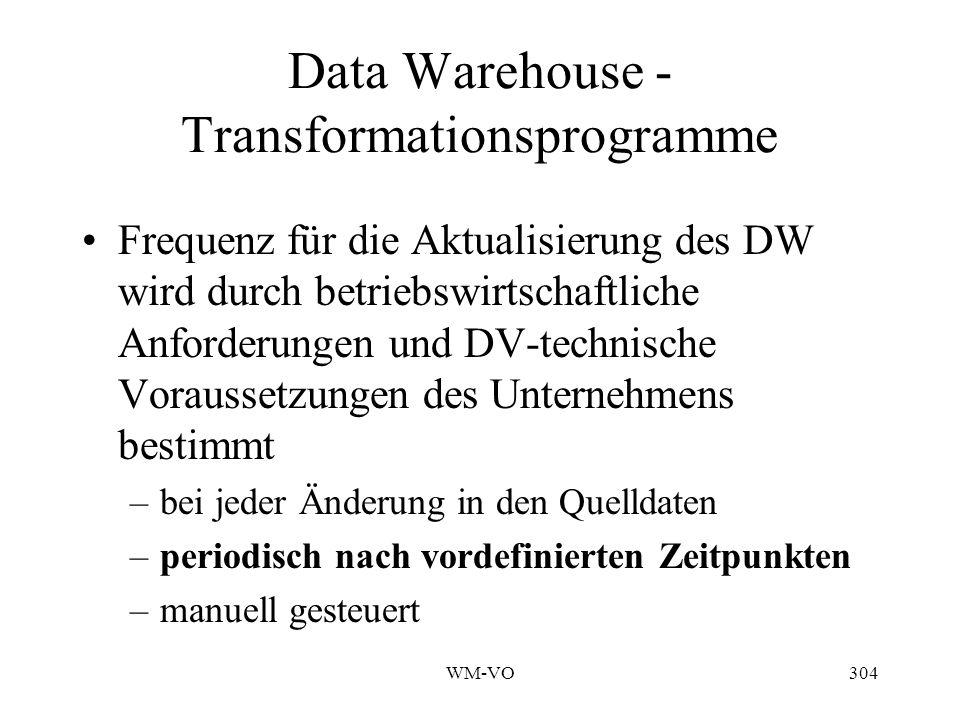 WM-VO304 Data Warehouse - Transformationsprogramme Frequenz für die Aktualisierung des DW wird durch betriebswirtschaftliche Anforderungen und DV-technische Voraussetzungen des Unternehmens bestimmt –bei jeder Änderung in den Quelldaten –periodisch nach vordefinierten Zeitpunkten –manuell gesteuert