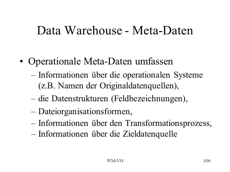 WM-VO306 Data Warehouse - Meta-Daten Operationale Meta-Daten umfassen –Informationen über die operationalen Systeme (z.B.