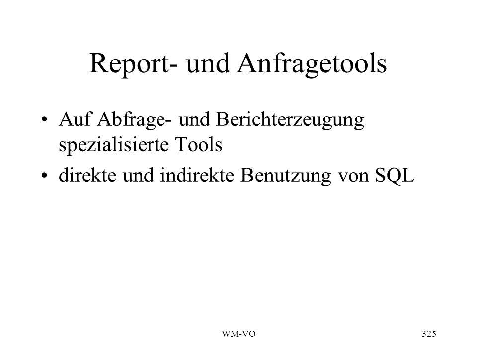 WM-VO325 Report- und Anfragetools Auf Abfrage- und Berichterzeugung spezialisierte Tools direkte und indirekte Benutzung von SQL