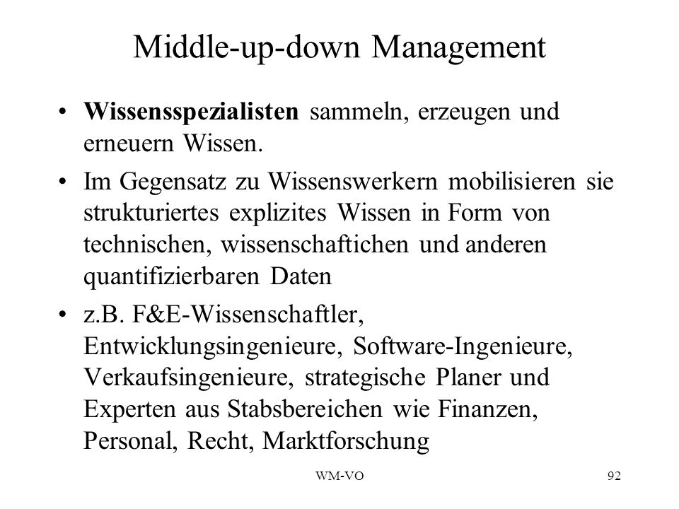 WM-VO92 Middle-up-down Management Wissensspezialisten sammeln, erzeugen und erneuern Wissen.