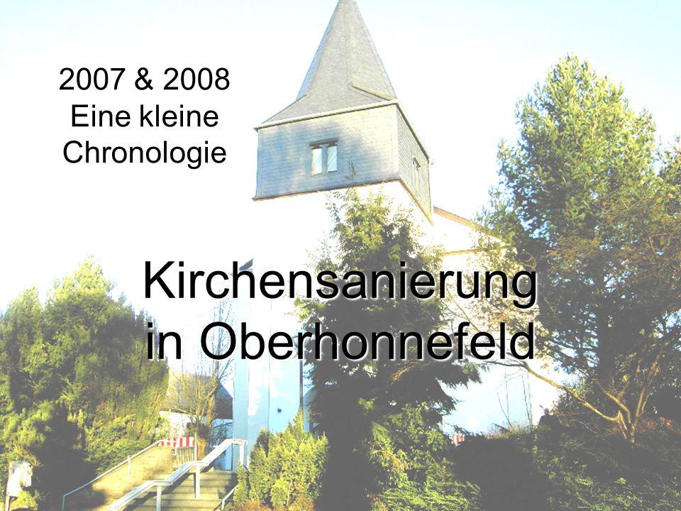 Evangelische Kirchengemeinde Honnefeld Kirchensanierung in Oberhonnefeld 2007 & 2008 Eine kleine Chronologie