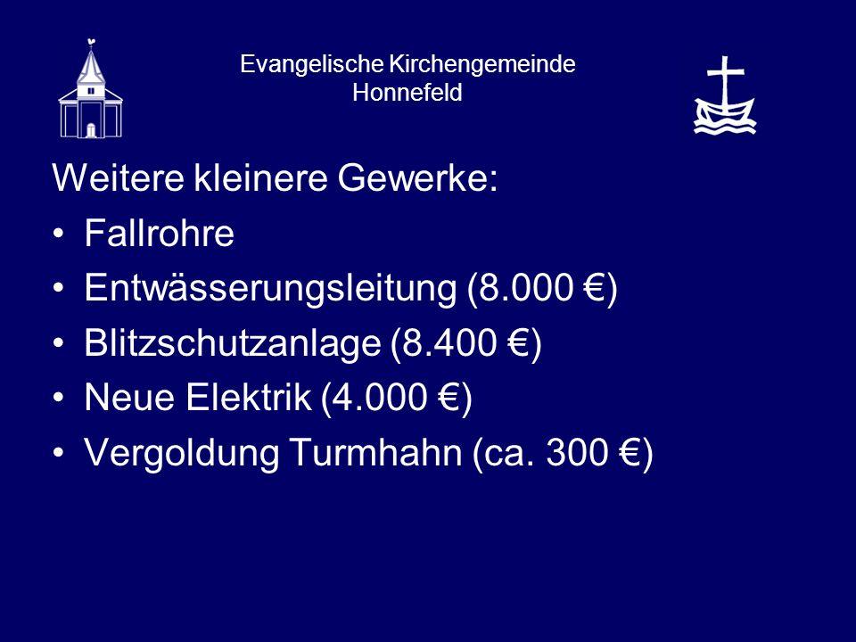 Weitere kleinere Gewerke: Fallrohre Entwässerungsleitung (8.000 ) Blitzschutzanlage (8.400 ) Neue Elektrik (4.000 ) Vergoldung Turmhahn (ca.
