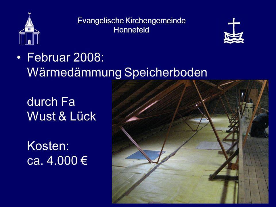 Evangelische Kirchengemeinde Honnefeld Februar 2008: Wärmedämmung Speicherboden durch Fa Wust & Lück Kosten: ca.