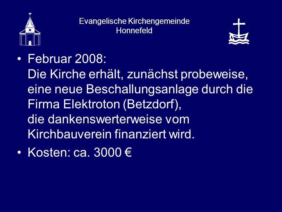 Evangelische Kirchengemeinde Honnefeld Februar 2008: Die Kirche erhält, zunächst probeweise, eine neue Beschallungsanlage durch die Firma Elektroton (Betzdorf), die dankenswerterweise vom Kirchbauverein finanziert wird.