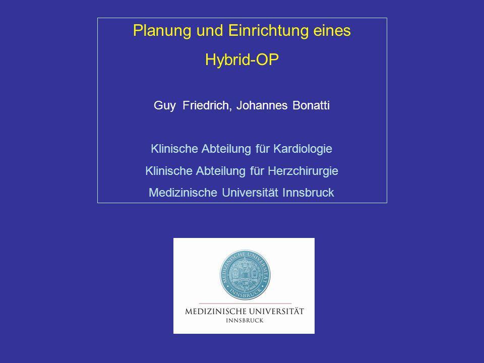Planung und Einrichtung eines Hybrid-OP Guy Friedrich, Johannes Bonatti Klinische Abteilung für Kardiologie Klinische Abteilung für Herzchirurgie Medi