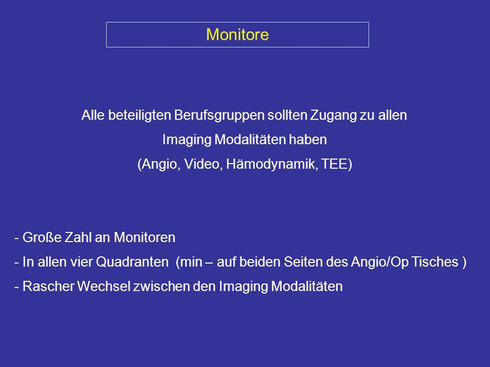 Monitore Alle beteiligten Berufsgruppen sollten Zugang zu allen Imaging Modalitäten haben (Angio, Video, Hämodynamik, TEE) - Große Zahl an Monitoren -