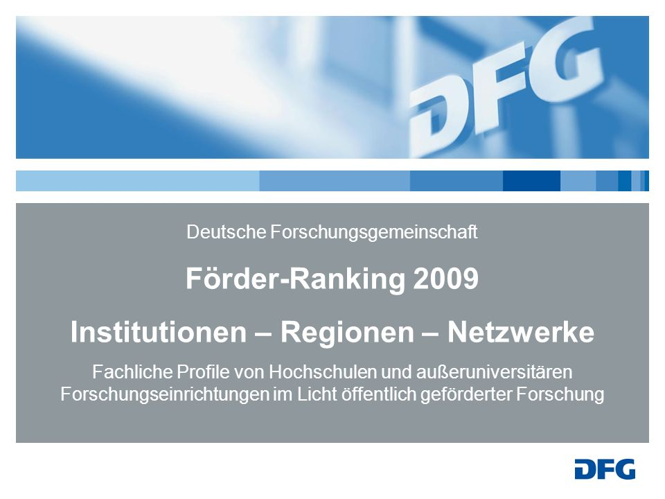 Deutsche Forschungsgemeinschaft Förder-Ranking 2009 Institutionen – Regionen – Netzwerke Fachliche Profile von Hochschulen und außeruniversitären Forschungseinrichtungen im Licht öffentlich geförderter Forschung