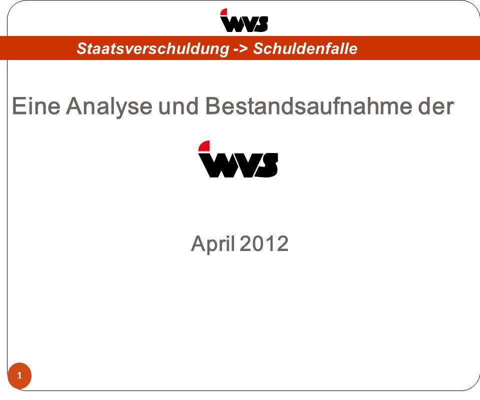 Eine Analyse und Bestandsaufnahme der 1 April 2012 Staatsverschuldung -> Schuldenfalle