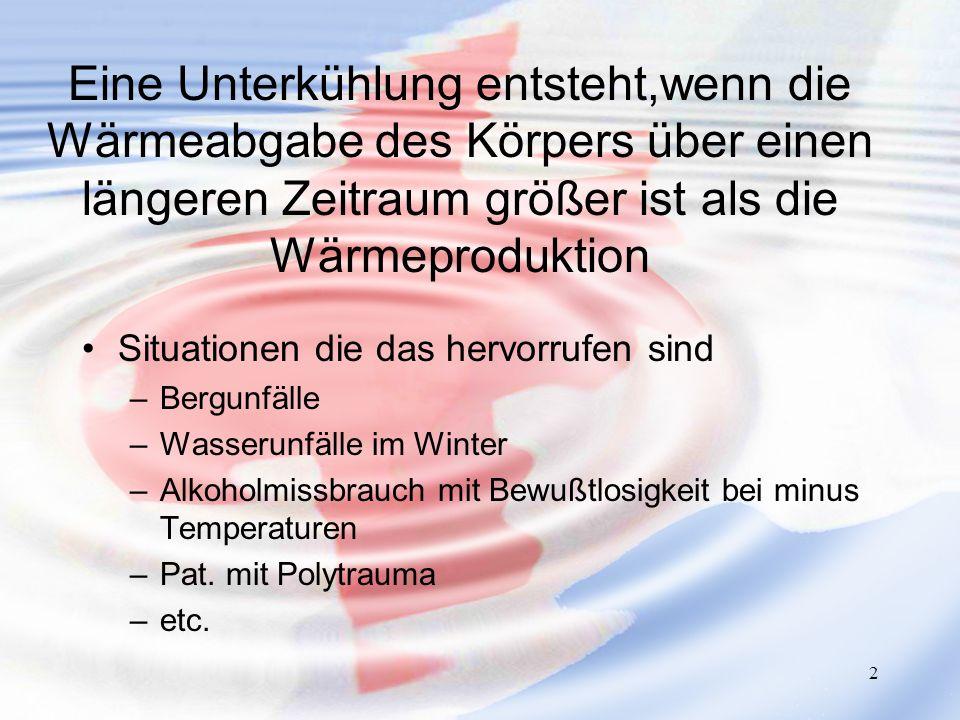 2 Eine Unterkühlung entsteht,wenn die Wärmeabgabe des Körpers über einen längeren Zeitraum größer ist als die Wärmeproduktion Situationen die das herv
