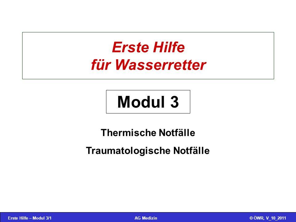 Erste Hilfe – Modul 3/1© ÖWR, V_10_2011AG Medizin Erste Hilfe für Wasserretter Thermische Notfälle Traumatologische Notfälle Modul 3