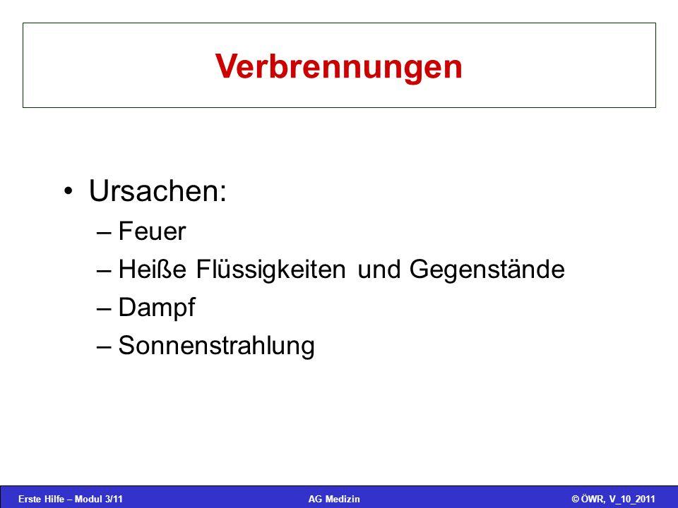 Erste Hilfe – Modul 3/11© ÖWR, V_10_2011AG Medizin Verbrennungen Ursachen: –Feuer –Heiße Flüssigkeiten und Gegenstände –Dampf –Sonnenstrahlung