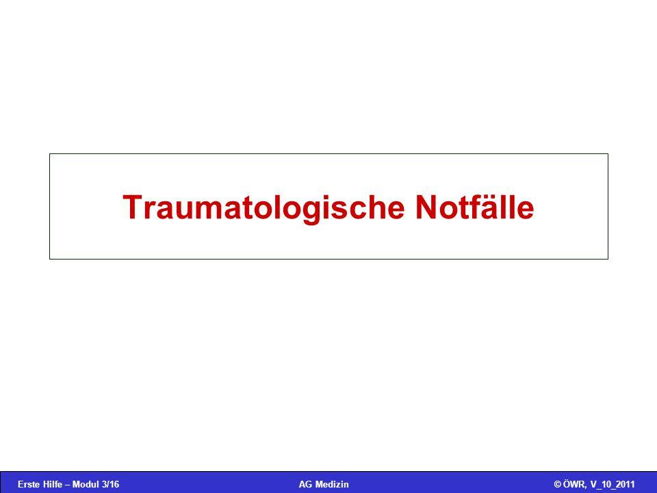 Erste Hilfe – Modul 3/16© ÖWR, V_10_2011AG Medizin Traumatologische Notfälle