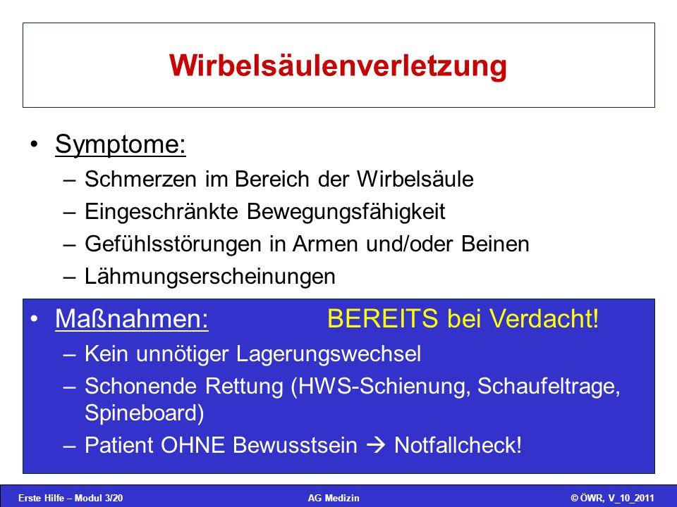 Erste Hilfe – Modul 3/20© ÖWR, V_10_2011AG Medizin Wirbelsäulenverletzung Symptome: –Schmerzen im Bereich der Wirbelsäule –Eingeschränkte Bewegungsfäh