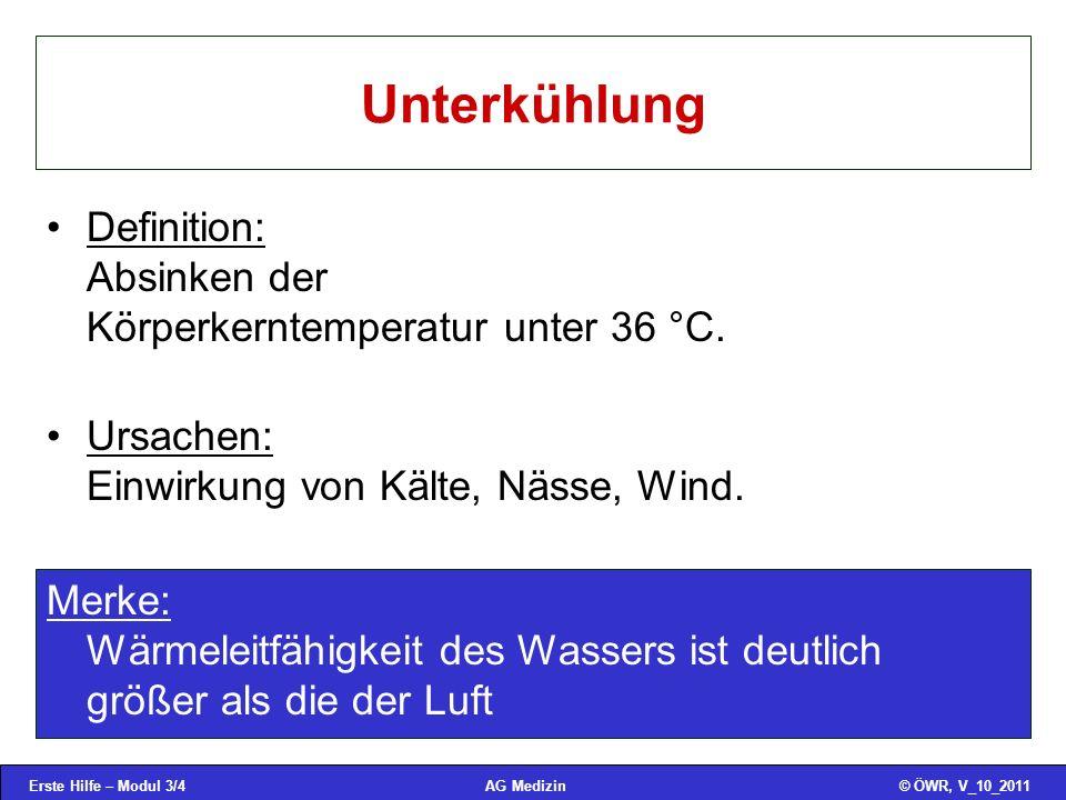 Erste Hilfe – Modul 3/4© ÖWR, V_10_2011AG Medizin Unterkühlung Definition: Absinken der Körperkerntemperatur unter 36 °C. Ursachen: Einwirkung von Käl