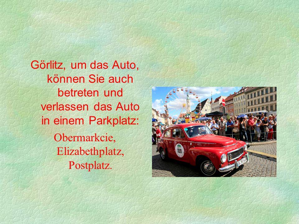 Görlitz, um das Auto, können Sie auch betreten und verlassen das Auto in einem Parkplatz: Obermarkcie, Elizabethplatz, Postplatz.