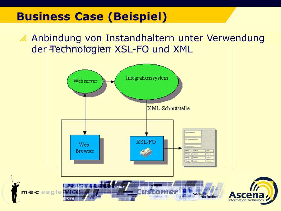 Der ideale Lösungsansatz Business Case (Beispiel) Anbindung von Instandhaltern unter Verwendung der Technologien XSL-FO und XML