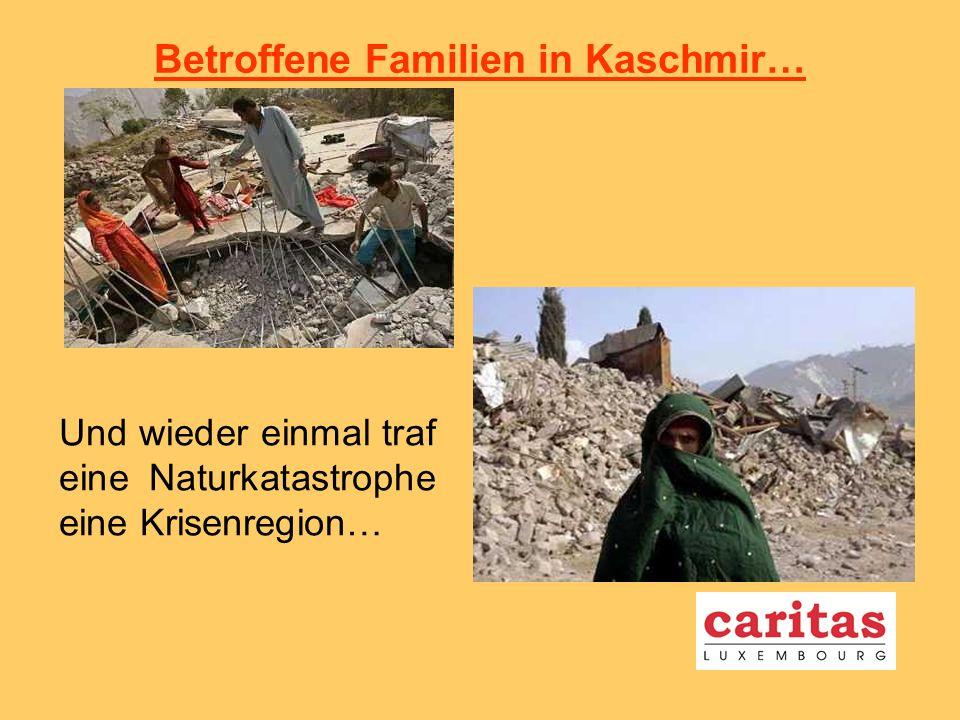 Betroffene Familien in Kaschmir… Und wieder einmal traf eine Naturkatastrophe eine Krisenregion…