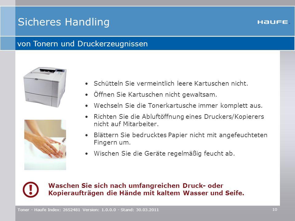 Toner - Haufe Index: 2652481 Version: 1.0.0.0 - Stand: 30.03.2011 10 Sicheres Handling von Tonern und Druckerzeugnissen Schütteln Sie vermeintlich lee