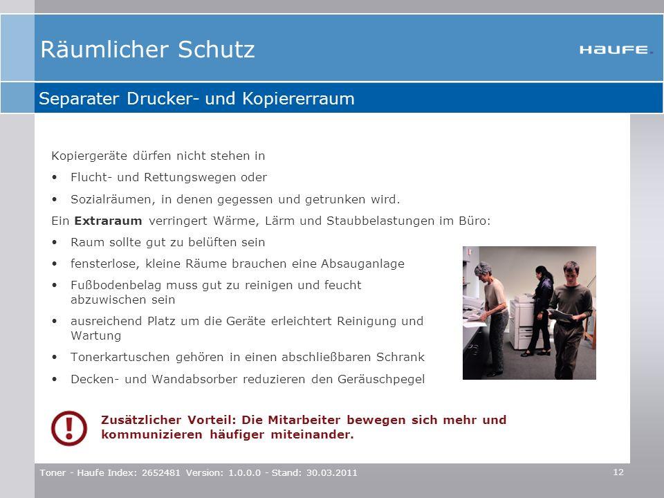 Toner - Haufe Index: 2652481 Version: 1.0.0.0 - Stand: 30.03.2011 12 Räumlicher Schutz Separater Drucker- und Kopiererraum Kopiergeräte dürfen nicht s