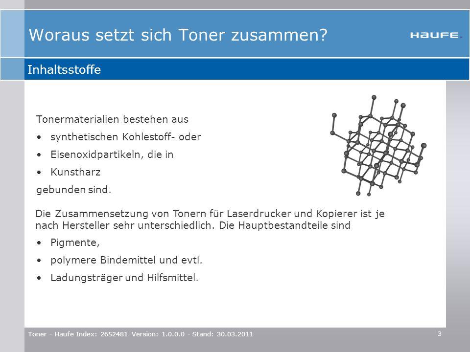 Toner - Haufe Index: 2652481 Version: 1.0.0.0 - Stand: 30.03.2011 3 Tonermaterialien bestehen aus synthetischen Kohlestoff- oder Eisenoxidpartikeln, d