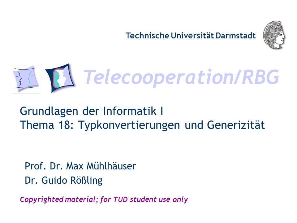 Telecooperation/RBG Technische Universität Darmstadt Copyrighted material; for TUD student use only Grundlagen der Informatik I Thema 18: Typkonvertie