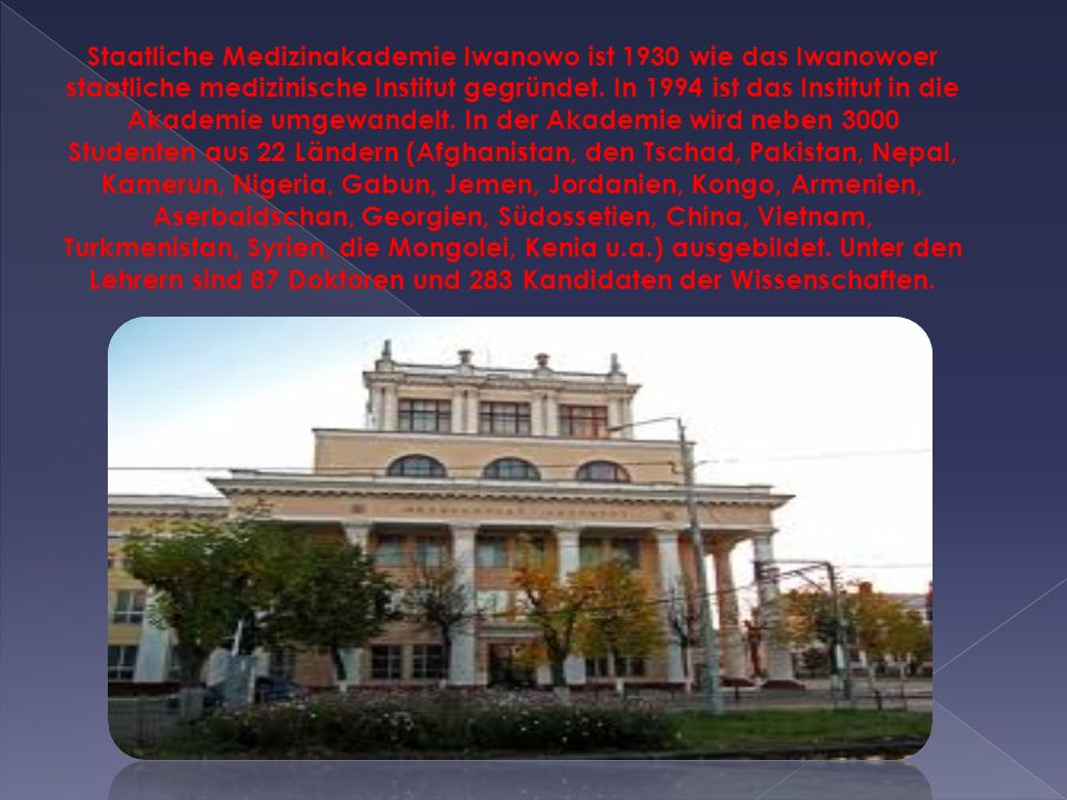 Staatliche Medizinakademie Iwanowo ist 1930 wie das Iwanowoer staatliche medizinische Institut gegründet. In 1994 ist das Institut in die Akademie umg
