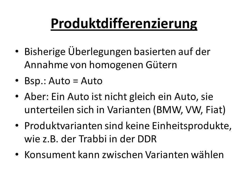Produktdifferenzierung Bisherige Überlegungen basierten auf der Annahme von homogenen Gütern Bsp.: Auto = Auto Aber: Ein Auto ist nicht gleich ein Aut