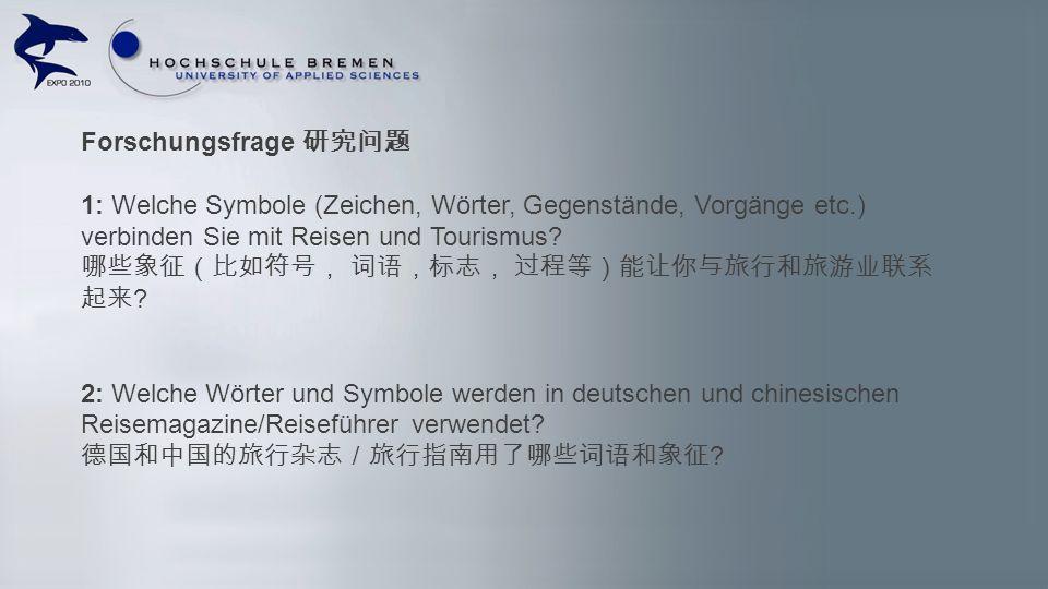 Forschungsfrage 1: Welche Symbole (Zeichen, Wörter, Gegenstände, Vorgänge etc.) verbinden Sie mit Reisen und Tourismus? ? 2: Welche Wörter und Symbole