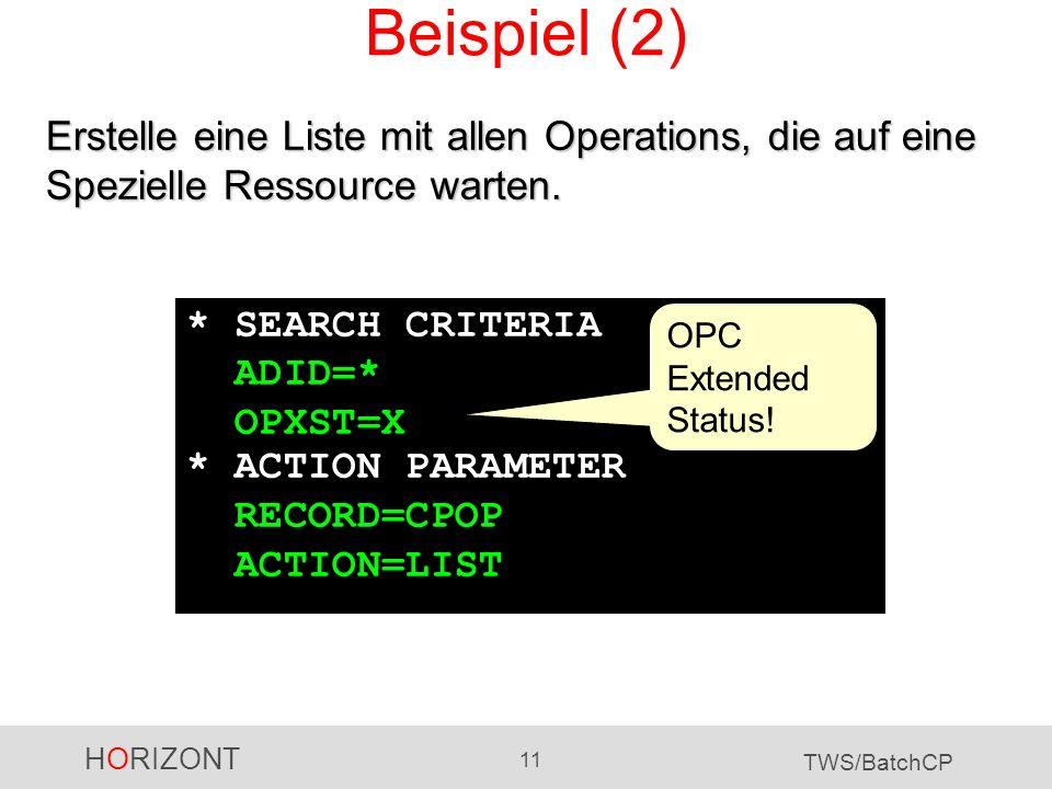 HORIZONT 11 TWS/BatchCP Beispiel (2) Erstelle eine Liste mit allen Operations, die auf eine Spezielle Ressource warten. * SEARCH CRITERIA ADID=* OPXST