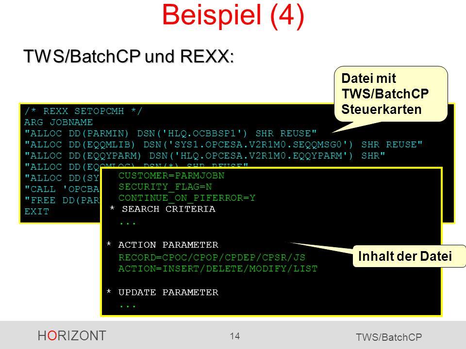 HORIZONT 14 TWS/BatchCP Beispiel (4) /* REXX SETOPCMH */ ARG JOBNAME