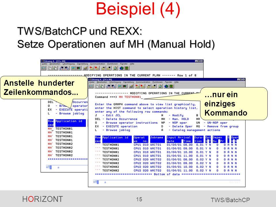 HORIZONT 15 TWS/BatchCP Beispiel (4) Anstelle hunderter Zeilenkommandos... …nur ein einziges Kommando TWS/BatchCP und REXX: Setze Operationen auf MH (