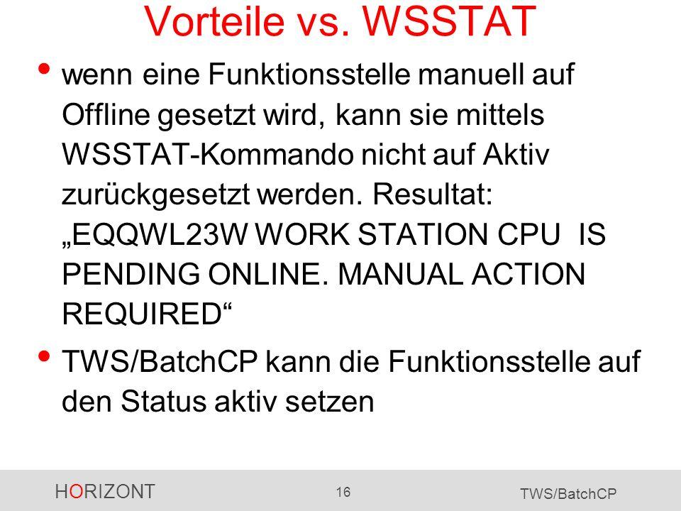 HORIZONT 16 TWS/BatchCP Vorteile vs. WSSTAT wenn eine Funktionsstelle manuell auf Offline gesetzt wird, kann sie mittels WSSTAT-Kommando nicht auf Akt