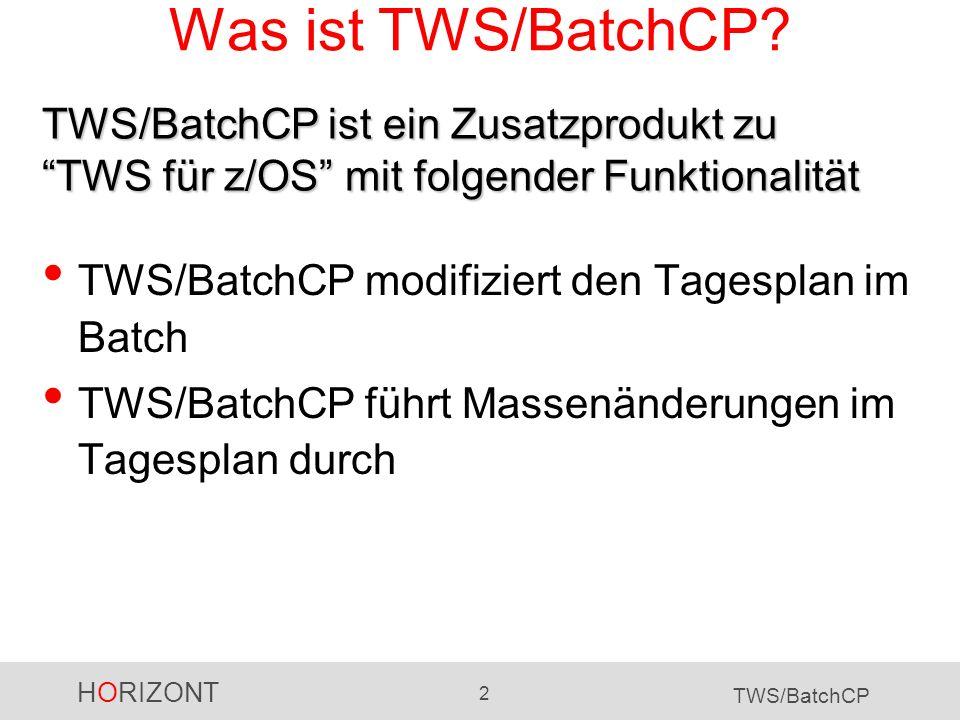 HORIZONT 2 TWS/BatchCP Was ist TWS/BatchCP? TWS/BatchCP modifiziert den Tagesplan im Batch TWS/BatchCP führt Massenänderungen im Tagesplan durch TWS/B