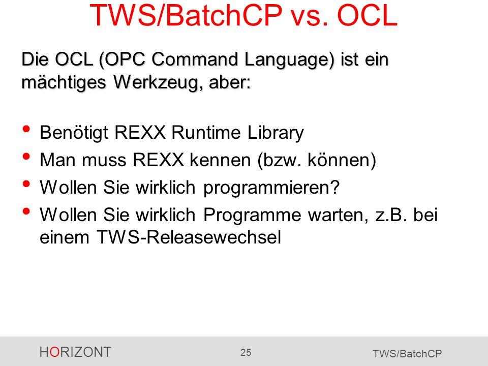 HORIZONT 25 TWS/BatchCP Benötigt REXX Runtime Library Man muss REXX kennen (bzw. können) Wollen Sie wirklich programmieren? Wollen Sie wirklich Progra