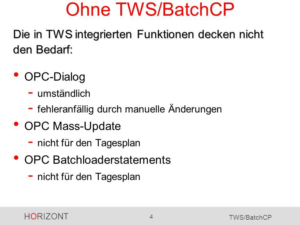 HORIZONT 4 TWS/BatchCP Ohne TWS/BatchCP OPC-Dialog - umständlich - fehleranfällig durch manuelle Änderungen OPC Mass-Update - nicht für den Tagesplan