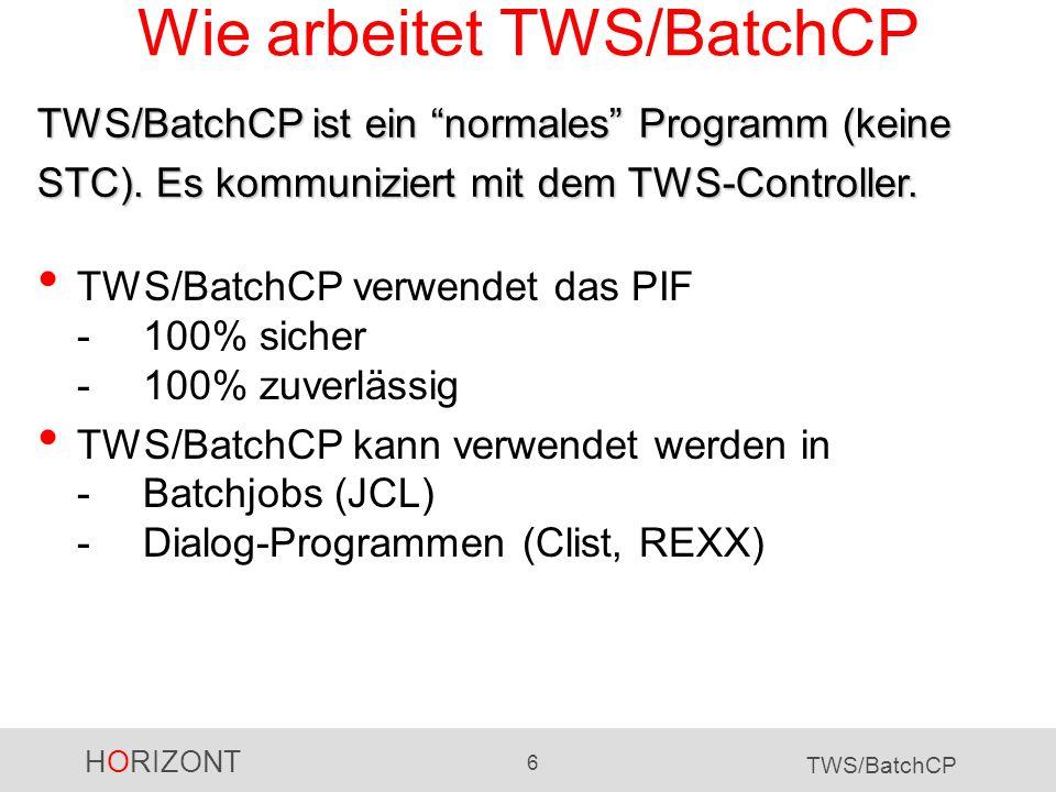 HORIZONT 6 TWS/BatchCP Wie arbeitet TWS/BatchCP TWS/BatchCP verwendet das PIF -100% sicher -100% zuverlässig TWS/BatchCP kann verwendet werden in -Bat
