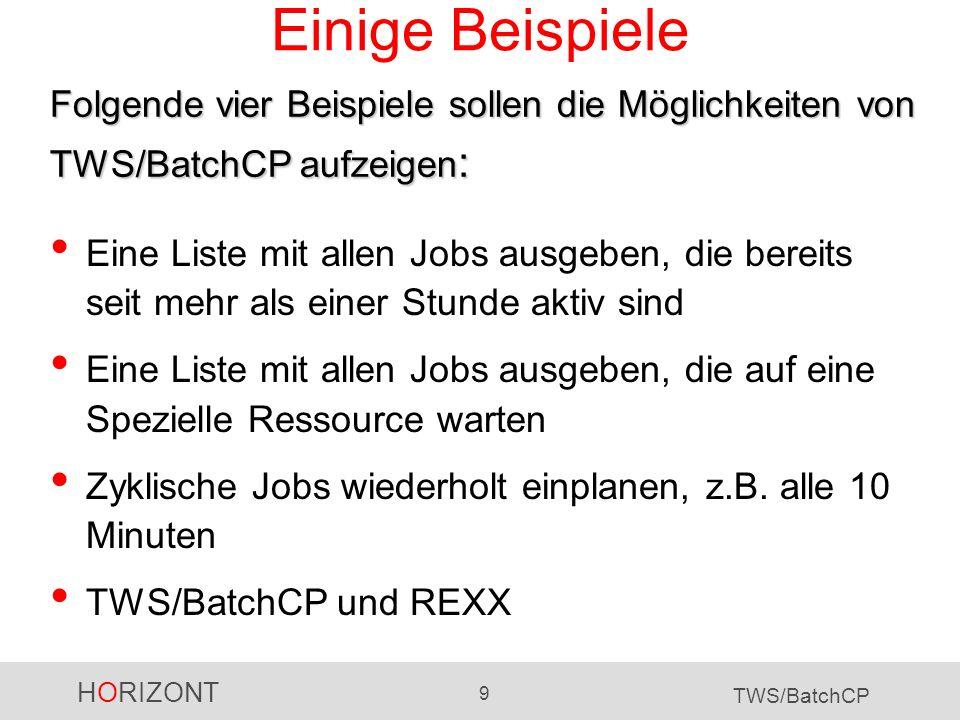 HORIZONT 9 TWS/BatchCP Einige Beispiele Eine Liste mit allen Jobs ausgeben, die bereits seit mehr als einer Stunde aktiv sind Eine Liste mit allen Job