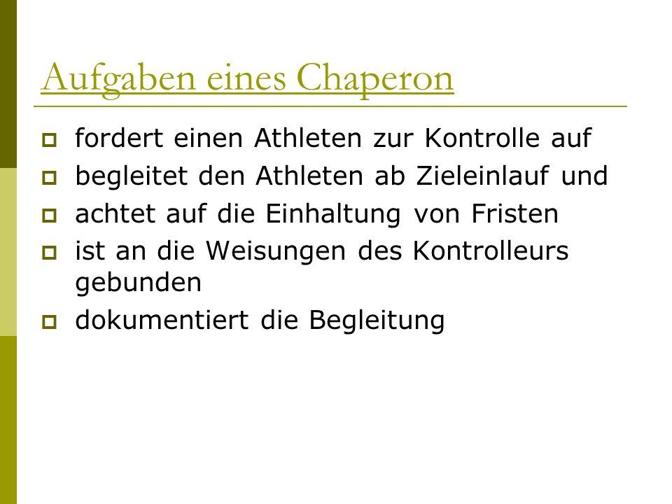 Aufgaben eines Chaperon fordert einen Athleten zur Kontrolle auf begleitet den Athleten ab Zieleinlauf und achtet auf die Einhaltung von Fristen ist a