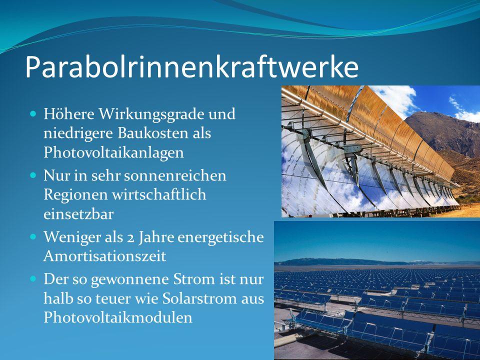 Parabolrinnenkraftwerke Höhere Wirkungsgrade und niedrigere Baukosten als Photovoltaikanlagen Nur in sehr sonnenreichen Regionen wirtschaftlich einset