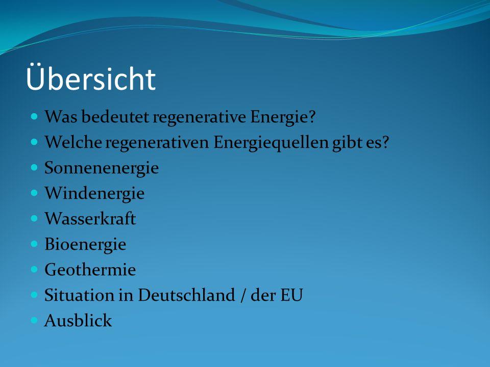 Übersicht Was bedeutet regenerative Energie? Welche regenerativen Energiequellen gibt es? Sonnenenergie Windenergie Wasserkraft Bioenergie Geothermie