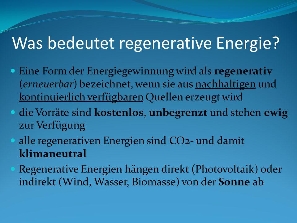 Was bedeutet regenerative Energie? Eine Form der Energiegewinnung wird als regenerativ (erneuerbar) bezeichnet, wenn sie aus nachhaltigen und kontinui